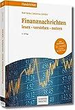 Finanznachrichten lesen - verstehen - nutzen: Ein Wegweiser durch Kursnotierungen und Marktberichte (Handelsblatt-Bücher) - Rolf Beike, Johannes Schlütz
