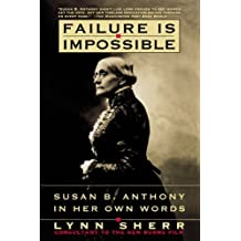Failure Is Impossible: Susan B. Anthony in Her Own Words by Sherr, Lynn (1996) Paperback
