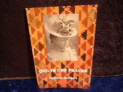 Quilts und Frauen: Textile Dokumente amerikanischer Frauen aus zwei Jahrhunderten (Amerikanische Quilts)