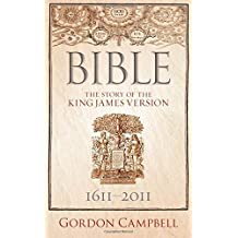 Bible: The Story of the King James Version by Gordon Campbell (2011-10-15)