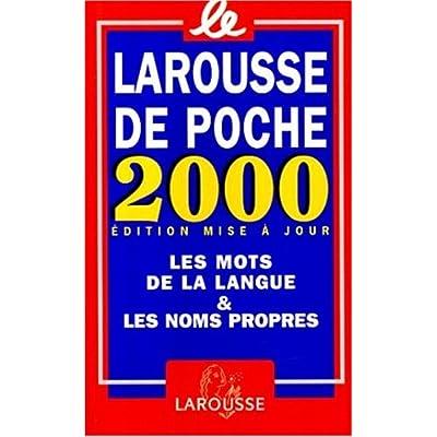 LE LAROUSSE DE POCHE 2000. Les mots de la langue et les noms propres