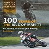 100 Years of the Isle of Man TT: A Century of Motorcycle Racing - Updated Edition covering 2007 - 2012 by David Wright (2013-12-01)