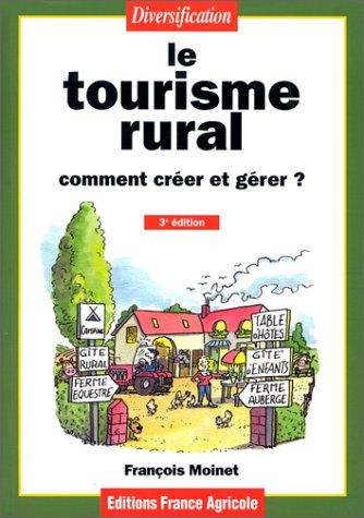 Le tourisme rural, comment créer et gérer? par Moinet