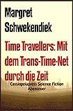 Time Travellers: Mit dem Trans-Time-Net  durch die Zeit: Cassiopeiapress Science Fiction Abenteuer