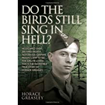 Do the Birds Still Sing in Hell? by Horace Greasley (2013-09-01)