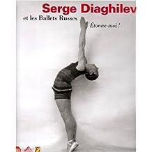 Etonne-moi ! : Serghei Diaghilev et les Ballets russes