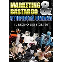 Marketing Bastardo & stupidità umana