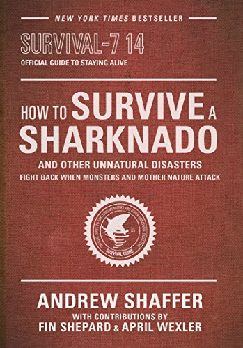 How to Survive a Sharknado: Fight Back When Monsters and Mother Nature Attack
