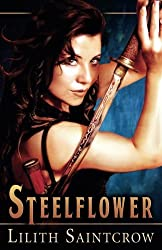 Steelflower (Steelflower Chronicles, Book 1) by Lilith Saintcrow (2008-09-01)