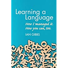 Learning a Language: How I managed it. How you can too
