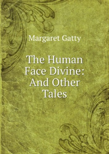 The Human Face Divine: And Other Tales