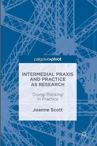intermedial-praxis-and-practice-as-research-doing-thinking-in-practice