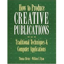 How to Produce Creative Publications: Traditional Techniques and Computer Applications (Business)