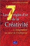 Les 7 règles d'or de la créativité - L'imagination au coeur de l'entreprise