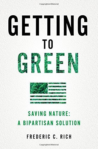 Getting to Green: Saving Nature: A Bipartisan Solution by Frederic C. Rich (2016-04-18)