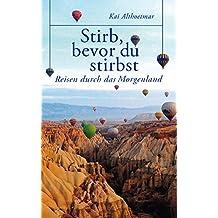 Stirb, bevor du stirbst: Reisen durch das Morgenland (Kindle Single)