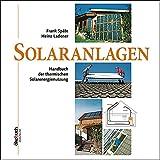 Solaranlagen: Handbuch der thermischen Solarenergienutzung