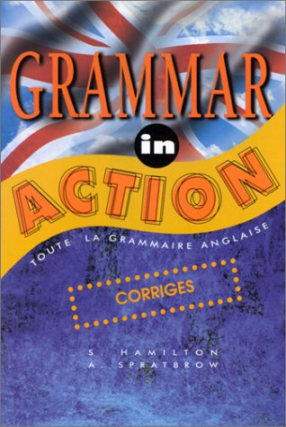 Grammar in action : Corrigés par Annie Spratbrow, Sue Hamilton