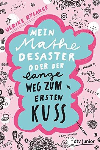 Mein Mathe-Desaster oder Der lange Weg zum ersten Kuss (Kuss Ersten Meinen)