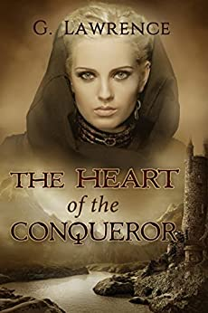 The Heart of the Conqueror (The Chronicles of Matilda, Lady of Flanders Book 1) by [Lawrence, G.]