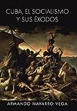 Cuba, El Socialismo y Sus Exodos by Armando Navarro Vega (2013-06-18)