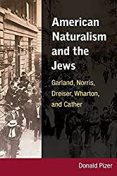 [(American Naturalism and the Jews : Garland, Norris, Dreiser, Wharton, and Cather)] [By (author) Donald Pizer] published on (July, 2008)