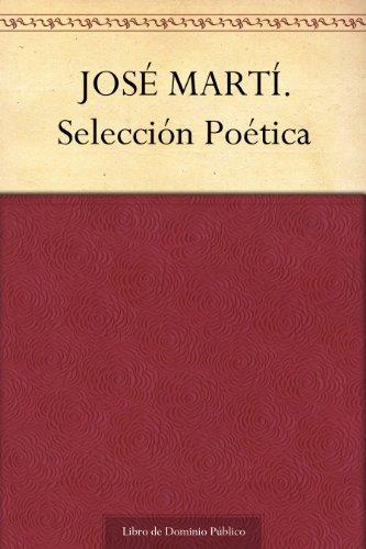 JOSÉ MARTÍ. Selección Poética (Spanish Edition)