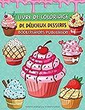 Livre de Coloriage de Délicieux Desserts: Une collection de dessins de desserts pour enfants (crêpes, cupcakes, crème…