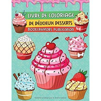 Livre de Coloriage de Délicieux Desserts: Une collection de dessins de desserts pour enfants (crêpes, cupcakes, crème glacée, fruits et bien plus encore)