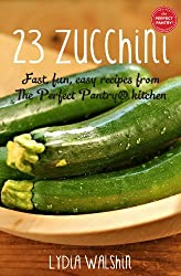 23 Zucchini: Fast, fun, easy recipes from The Perfect Pantry® kitchen (English Edition)