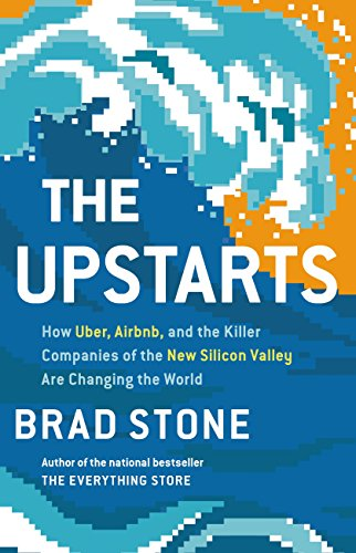 the-upstarts-how-uber-airbnb-and-the-killer-companies-of-the-new-silicon-valley-are-changing-the-wor