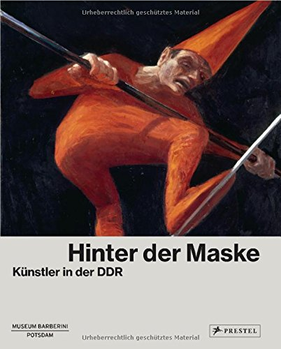 Hinter der Maske: Künstler in der DDR -