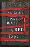 The Little Black Book of Red Tape: Great British Bureaucracy: Tales of Red Tape and Jobsworths