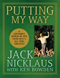 Image de Putting My Way: A Lifetime's Worth of Tips from Golf's All-Time Greatest