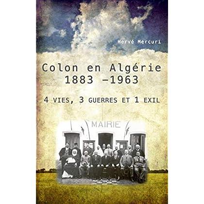 Colon en Algérie 1883 -1963: 4 vies, 3 guerres et 1 exil