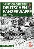 Die Geschichte der Deutschen Panzerwaffe: 1916-1945 - Walther K. Nehring