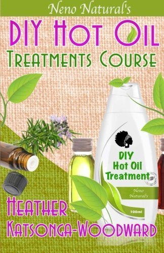 DIY Hot Oil Treatments Course (Book 1, DIY Hair Products): How to Blend Carrier Oils & Essential Oils for Great Hair (Neno Natural's DIY Hair Products) (Volume 1) by Heather Katsonga-Woodward (2014-06-10)