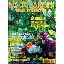 MON JARDIN MA MAISON [No 425] du 01/04/1995 - LE JARDIN DEVOILE SES TRESORS - NOTRE GUIDE NATURE NORD-PAS-DE-CALAIS - POTAGERS DES VILLES - TOUS LES DALLAGES D'EXTERIEUR - JEUX DE FRISES ET PAPIERS PEINTS
