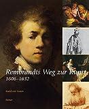 Rembrandts Weg zur Kunst: 1606-1632 - Roelof van Straten