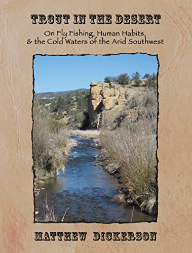 Trout in the Desert: On Fly Fishing, Human Habits, and the Cold Waters of the Arid Southwest (Heartstreams) (English Edition) por Matthew Dickerson