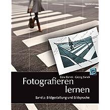 Fotografieren lernen: Band 2: Bildgestaltung und Bildsprache