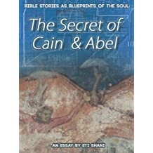 Bible Stories As Blueprints Of The Soul: The Secret Of Cain & Abel – an essay (English Edition)