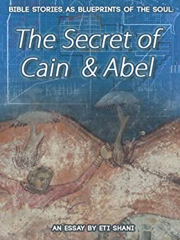 Bible Stories As Blueprints Of The Soul: The Secret Of Cain & Abel – an essay (English Edition) di [Shani, Eti]