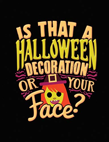 Halloween Joke Composition Notebook College Ruled: Is That A Halloween Decoration Or Your Face: 7.44 x 9.69 Inches 200 Pages 100 Sheets: Writing Paper Book for School Student, Teacher, or Office