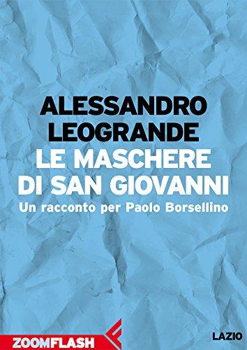 Le maschere di San Giovanni: Un racconto per Paolo Borsellino (L'agenda ritrovata)
