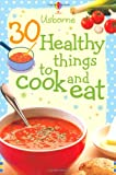 30 Healthy Things to Cook and eat (Usborne Cookery Cards) (Usborne Cookery Cards)