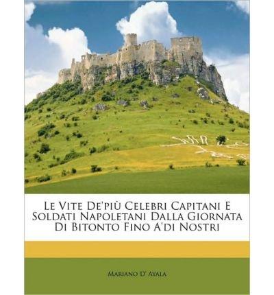 Le Vite de'pi Celebri Capitani E Soldati Napoletani Dalla Giornata Di Bitonto Fino A'Di Nostri (Paperback)(Italian) - Common