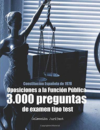 Oposiciones a la Función Pública. 3.000 preguntas de examen tipo test: Y texto íntegro de la Constitución Española de 1978 por Mr Agustín Odriozola Kent