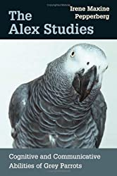 The Alex Studies: Cognitive and Communicative Abilities of Grey Parrots by Irene Maxine Pepperberg (2002-05-07)