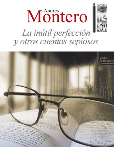 La inútil perfección y otros cuentos sepiosos (Narrativa) por Andrés  Montero